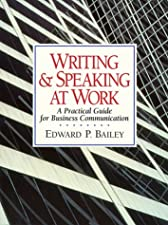 Writing and Speaking at Work by Edward P Bailey