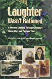 Laughter Wasn't Rationed: Remembering the War Years in Germany