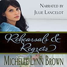 Rehearsals and Regrets: Reconciled and Redeemed Book 2 (       UNABRIDGED) by Michelle Lynn Brown Narrated by Julie Lancelot