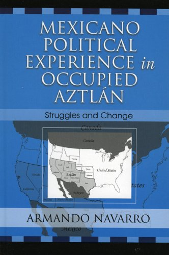 Mexicano Political Experience in Occupied Aztlan: Struggles and Change