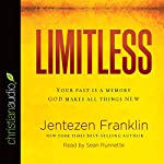Limitless: Your Past Is a Memory. God Makes All Things New. | Jentezen Franklin