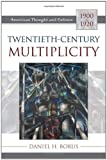 Twentieth-Century Multiplicity (American Thought and Culture) (0742515079) by Borus, Daniel H.