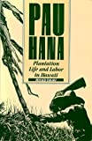 Pau Hana: Plantation Life and Labor in Hawaii, 1835-1920 (0824809564) by Takaki, Ronald T.