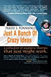 img - for Just A Bunch Of Crazy Ideas by Ponnapalli, Pardu S (2011) Paperback book / textbook / text book