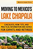 Moving to Mexico's Lake Chapala: B029: Checklists, How-Tos, and Practical Information and Advice for Expats and Retirees