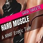 Hard Muscle: A MMF Erotic Tale | Sara Sweete