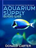 img - for Aquarium Supply Buyers Guide - Best Practices for Keeping Fish Revealed book / textbook / text book
