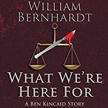 What We're Here For: The Ben Kincaid Short Story Series, Book 2 Audiobook by William Bernhardt Narrated by Larry A. Brewer