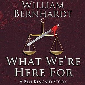 What We're Here For: The Ben Kincaid Short Story Series, Book 2 Hörbuch von William Bernhardt Gesprochen von: Larry A. Brewer