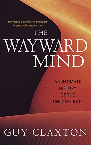The Wayward Mind: An Intimate History of the Unconscious