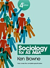 Sociology for AQA Volume 1 AS and 1st Year A Level by Ken Browne
