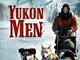 Yukon Men: Hunt or Starve