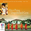 Unpolished Gem: My Mother, My Grandmother, and Me (       UNABRIDGED) by Alice Pung Narrated by Melissa Chambers