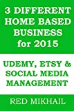 3 DIFFERENT HOME BASED BUSINESS for 2015: UDEMY TEACHING - SOCIAL MEDIA MANAGEMENT - ETSY SELLING