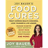Joy Bauer's Food Cures: Treat Common Health Concerns, Look Younger & Live Longer ~ Joy Bauer