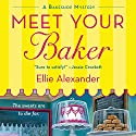 Meet Your Baker Audiobook by Ellie Alexander Narrated by Dina Pearlman