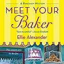 Meet Your Baker Hörbuch von Ellie Alexander Gesprochen von: Dina Pearlman