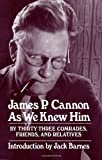 James P. Cannon As We Knew Him (0873485009) by Farrell Dobbs
