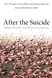 Kari Dyregrov After the Suicide: Helping the Bereaved to Find a Path from Grief to Recovery