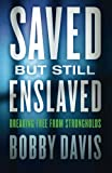 Saved but Still Enslaved: Breaking Free from Strongholds