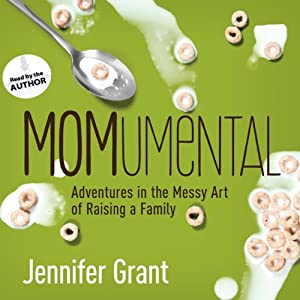 MOMumental: Adventures in the Messy Art of Raising a Family | [Jennifer Grant]