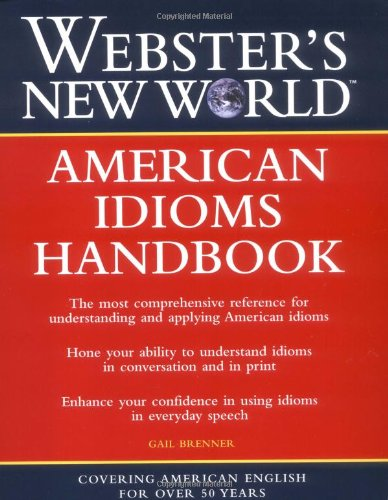 Webster's New World American Idioms Handbook (Reference (General))