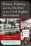 Power, Politics, and the Decline of the Civil Rights Movement: A Fragile Coalition, 1967-1973