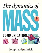 The Dynamics of Mass Communication by Joseph R. Dominick