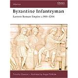 Byzantine Infantryman: Eastern Roman Empire c.900-1204by Timothy Dawson