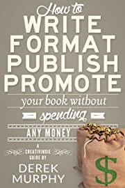 How to Write, Format, Publish and Promote your Book (Without Spending Any Money)