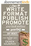 How to Write, Format, Publish and Promote your Book (Without Spending Any Money) (English Edition)