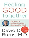 img - for Feeling Good Together: The Secret to Making Troubled Relationships Work by Burns M.D. M.D., David D. (2009) Audio CD book / textbook / text book