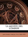 La muerte del cóndor (Spanish Edition) (1149434082) by Vargas Vila, José María