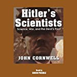 Hitler's Scientists: Science, War, and the Devil's Pact | John Cornwell