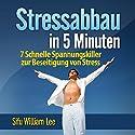 Stressabbau in 5 Minuten (Stress Relief in 5 Minutes): 7 Schnelle Spannungskiller zur Beseitigung von Stress Hörbuch von William Lee Gesprochen von: Birgitta Bernhard