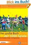 Das gro�e Buch der 1000 Spiele: F�r F...