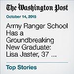 Army Ranger School Has a Groundbreaking New Graduate: Lisa Jaster, 37, Engineer and Mother | Dan Lamothe