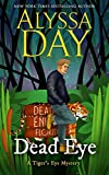 Dead Eye (A Tiger's Eye Mystery Book 1)