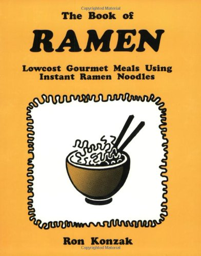 The Book Of Ramen : Lowcost Gourmet Meals Using Instant Ramen Noodles