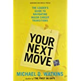 Your Next Move: The Leader's Guide to Navigating Major Career Transitionsby Michael D Watkins