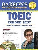 TOEIC  Bridge Test with Audio-CD: Test of English for international Communication (Barron's Toeic Bridge Test: Test for English for Internationa)