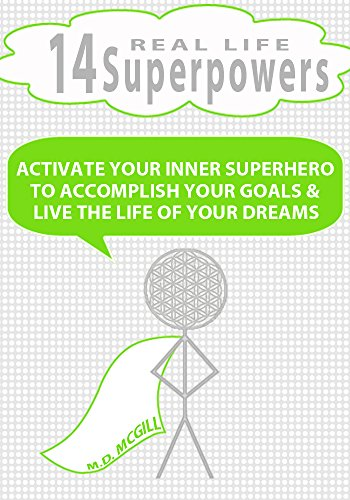 14 REAL LIFE SUPERPOWERS: ACTIVATE YOUR INNER SUPERHERO TO ACCOMPLISH YOUR GOALS AND LIVE THE LIFE OF YOUR DREAMS PDF