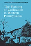 img - for The Planting of Civilization in Western Pennsylvania book / textbook / text book