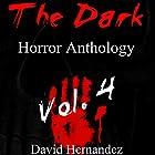 The Dark: Horror Anthology Vol. 4 Hörbuch von David Hernandez Gesprochen von: Commodore James