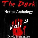 The Dark: Horror Anthology Vol. 4 | David Hernandez