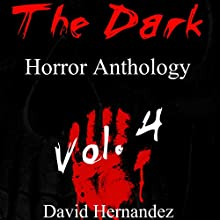 The Dark: Horror Anthology Vol. 4 Audiobook by David Hernandez Narrated by Commodore James