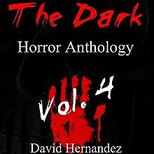 The Dark: Horror Anthology Vol. 4 | Livre audio Auteur(s) : David Hernandez Narrateur(s) : Commodore James
