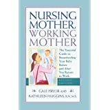 Nursing Mother, Working Mother - Revised: The Essential Guide to Breastfeeding Your Baby Before and After Your Return to Work ~ Gale Pryor