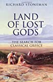 Richard Stoneman Land of Lost Gods: The Search for Classical Greece