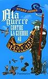 """echange, troc Terry Jones - Ma guerre contre la """"guerre au terrorisme"""""""